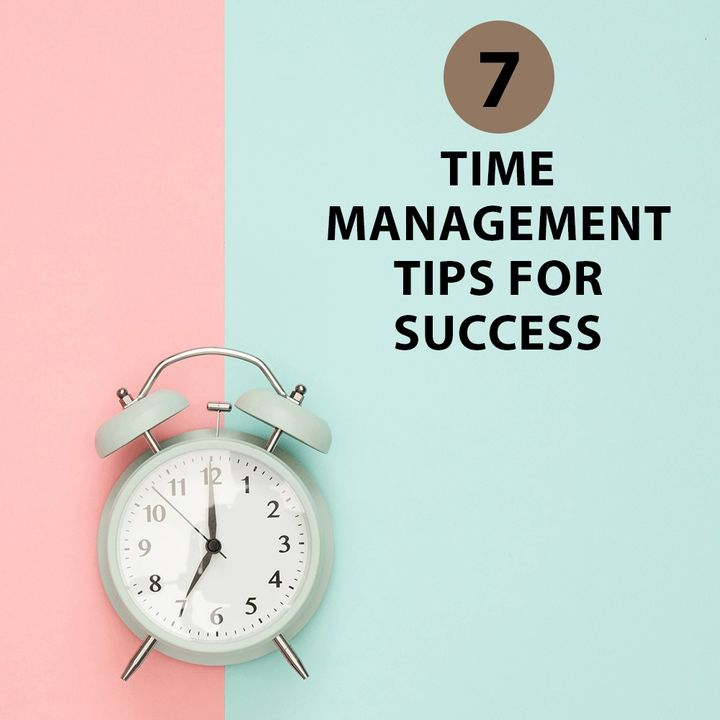 Know these 7 tips for you to manage your time better