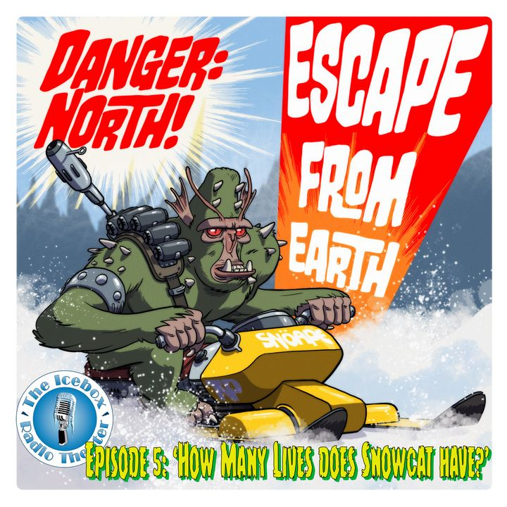 """Danger: North! Escape from Earth, Episode 5 - """"How Many Lives does a Snowcat Have?"""""""