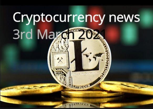 Crypto news 3rd Marc 2021
