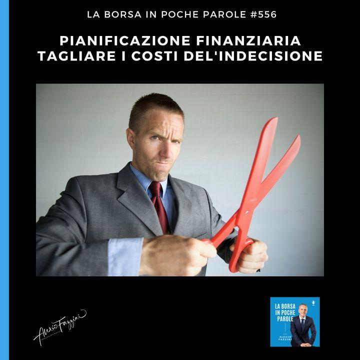 #556 - Pianificazione finanziaria: tagliare i costi della indecisione