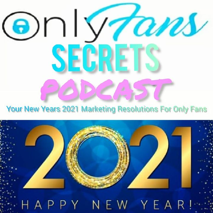 Your New Years 2021 Marketing Resolutions For Only Fans
