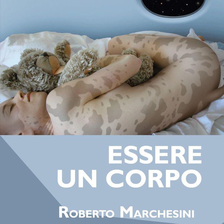 """Roberto Marchesini """"Essere un corpo"""""""