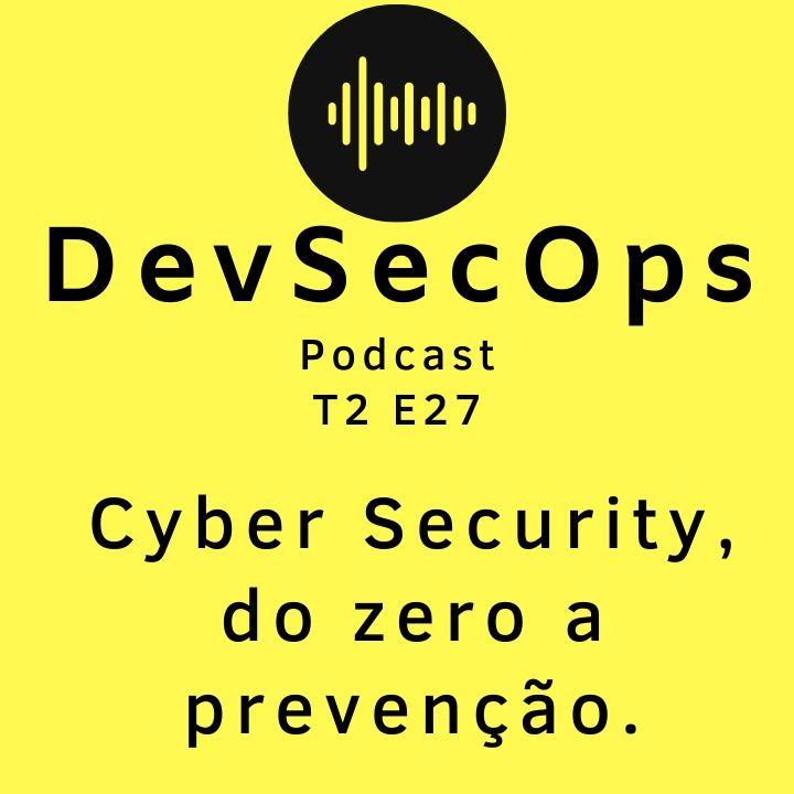 #27 - Cyber Security, do zero a prevenção