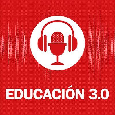 El podcast de EDUCACIÓN 3.0