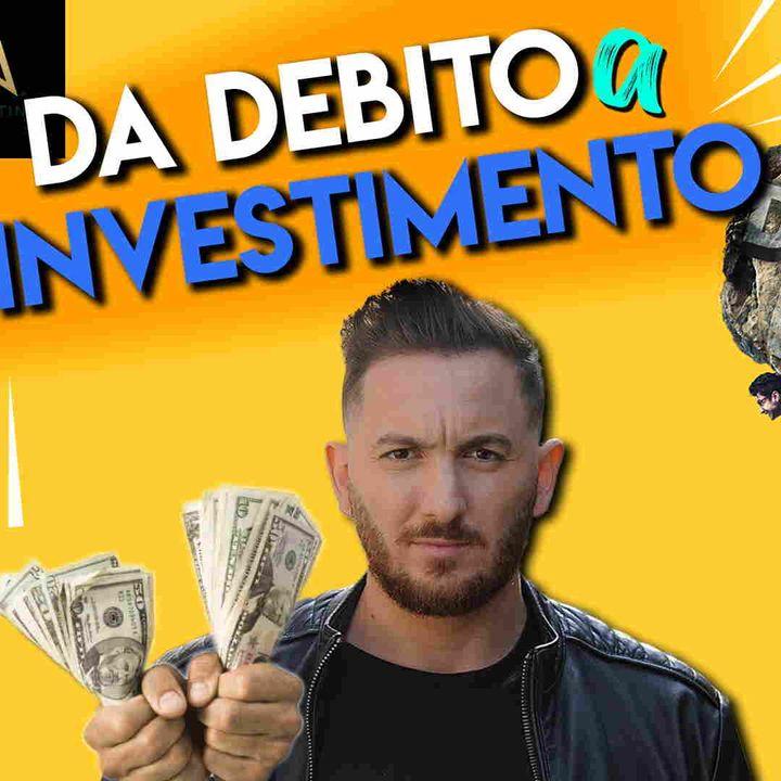 Come trasformare il tuo DEBITO in un INVESTIMENTO - Opinioni Mik Cosentino