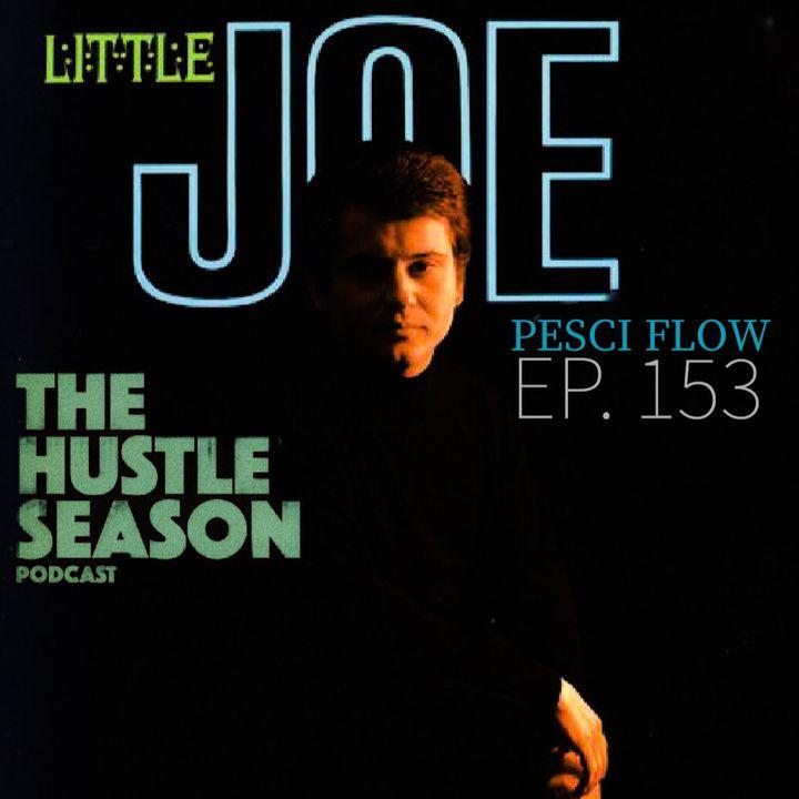 The Hustle Season: Ep. 153 Pesci Flow