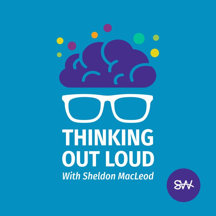 Thinking Out Loud with Sheldon MacLeod