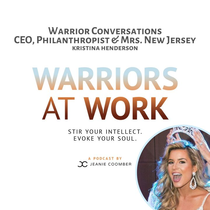 Warrior Conversations. CEO, Philanthropist and Mrs. New Jersey, Kristina Henderson