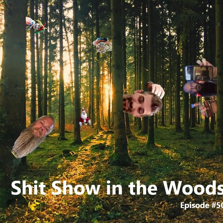 Episode Fifty - Shit Show in the Woods