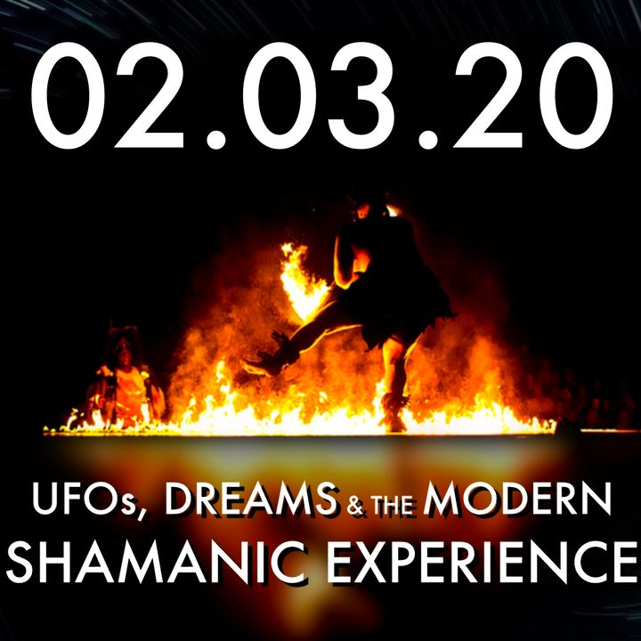 02.03.20. UFOs, Dreams & the Modern Shamanic Experience