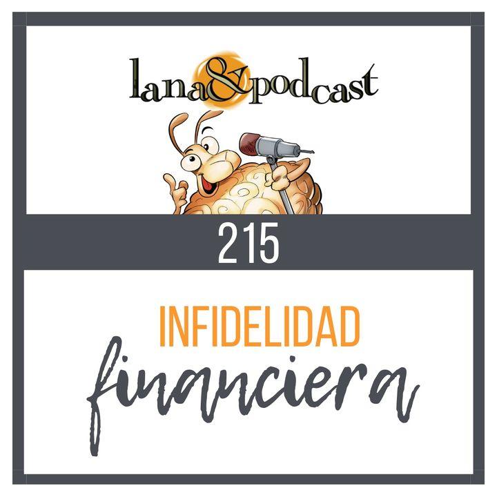 Infidelidad Financiera Podcast #215