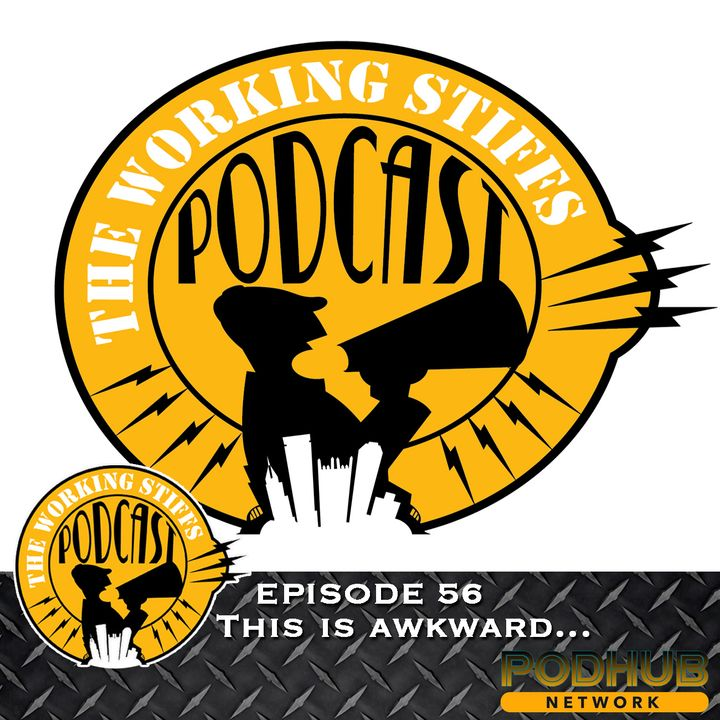 Episode 56: This Is Awkward…
