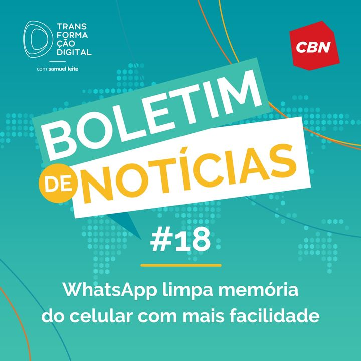 Transformação Digital CBN - Boletim de Notícias #18 - WhatsApp limpa memória do celular com mais facilidade