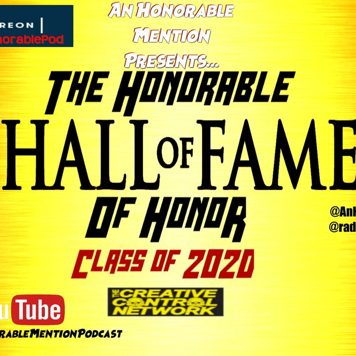 Episode 146: 2020 Hall of Fame of Honor (Presented by Patreon.com/AnHonorablePod)