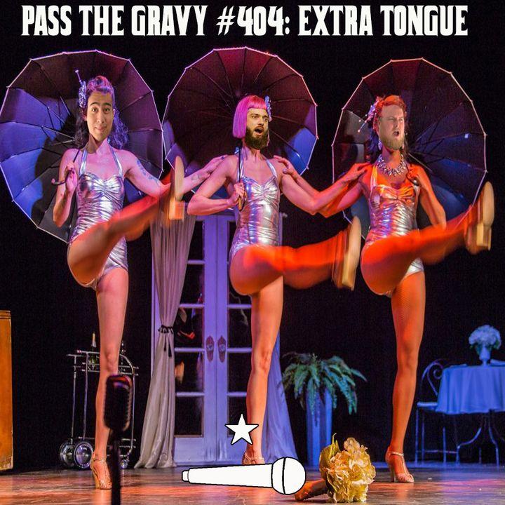 Pass The Gravy #404: Extra Tongue