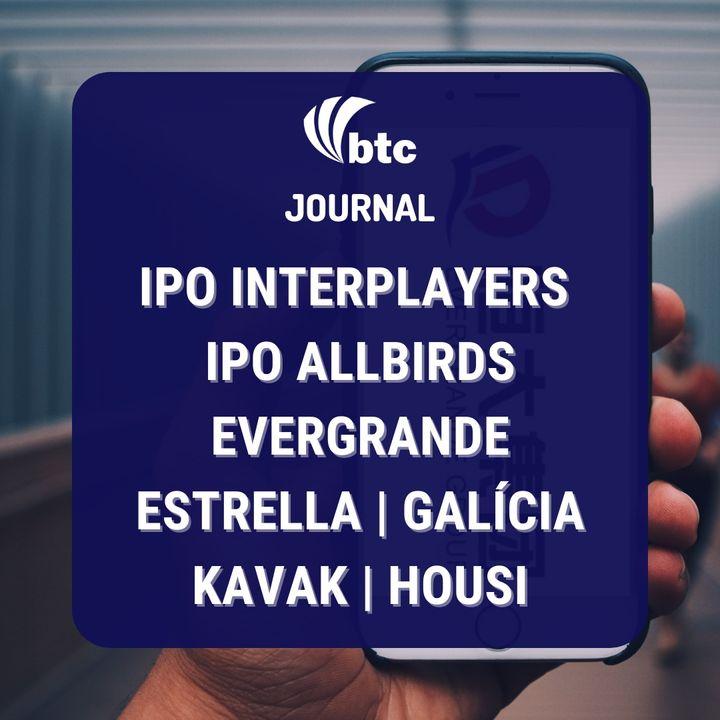 IPO InterPlayers e Allbirds | Evergrande, Estrella Galícia, Kavak e Housi | BTC Journal 23/09/21