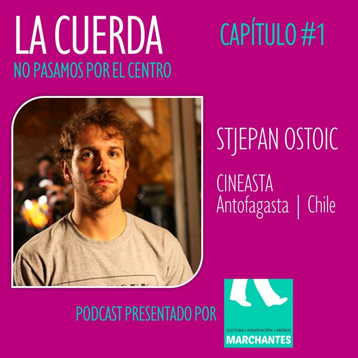 STJEPAN OSTOIC | Cineasta | Antofagasta | Chile | Capítulo #1