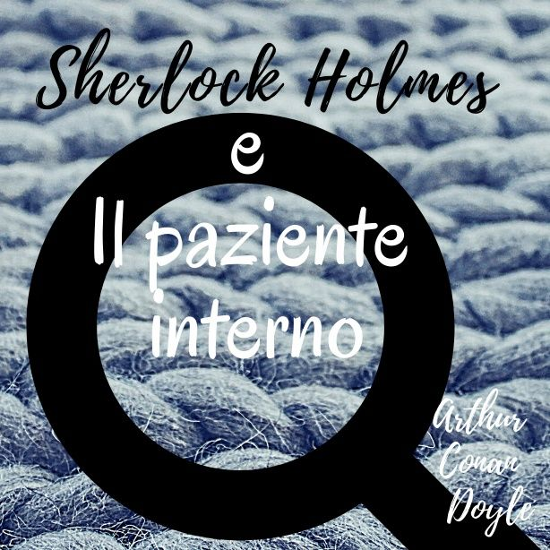Sherlock Holmes e L'avventura del paziente interno