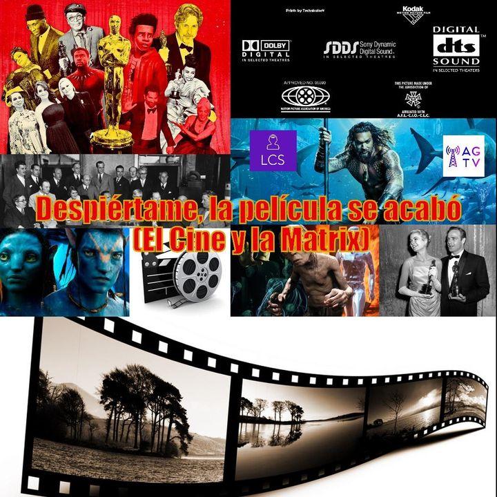#95 Despiértame, la película se acabó (El Cine y la Matrix)