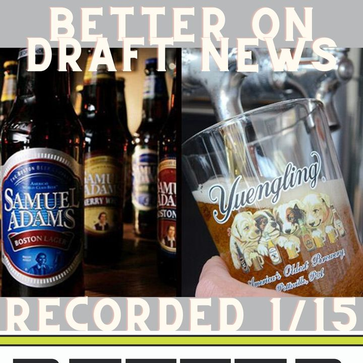 Better on Draft News (01/15/21) – Yuengling & Sam Adams: Craft Beer?