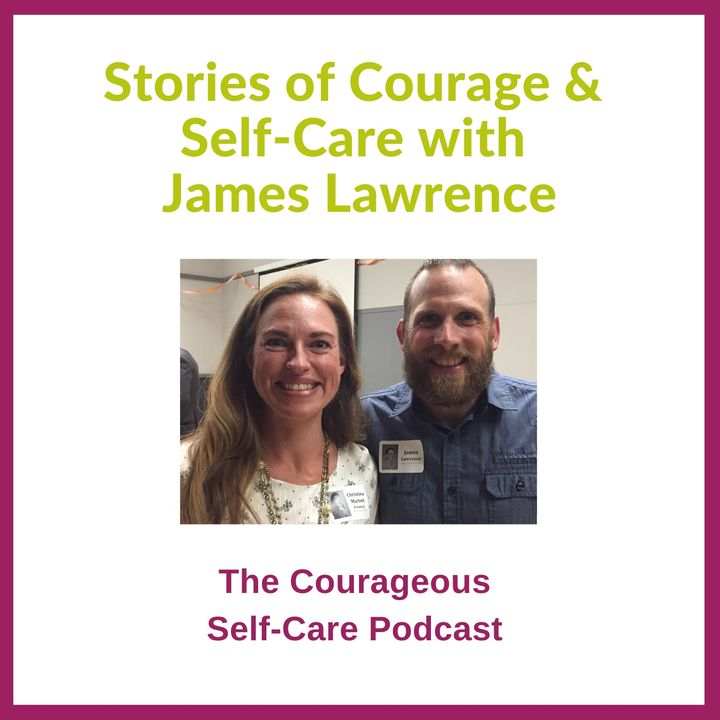 Stories of Courage & Self-Care with the Iron Cowboy James Lawrence