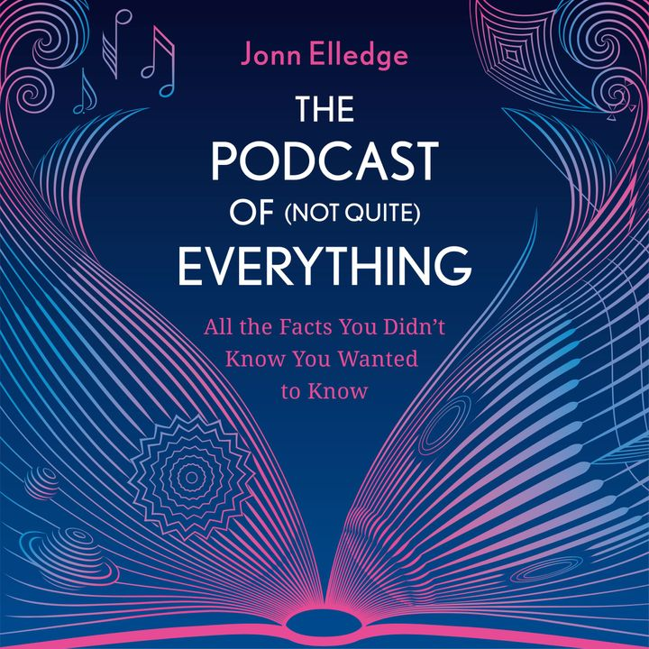 The Podcast of (Not Quite) Everything