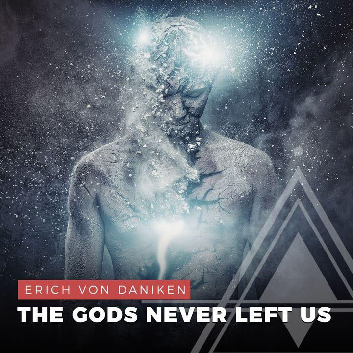 S02E19 - Erich Von Daniken // The Gods Never Left Us