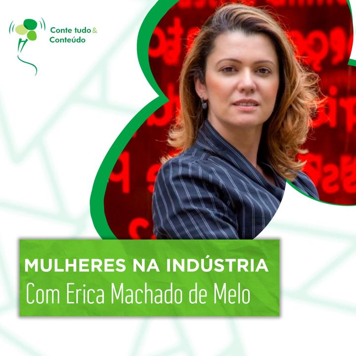 Episódio 44 - Mulheres na Indústria - Erica Machado de Melo em entrevista a Márcio Martins
