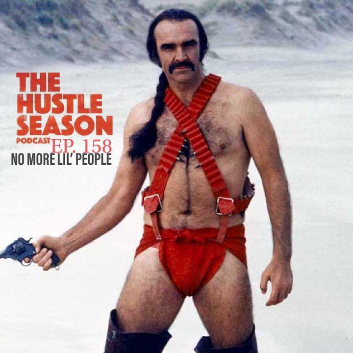 The Hustle Season: Ep. 158 No More Lil' People