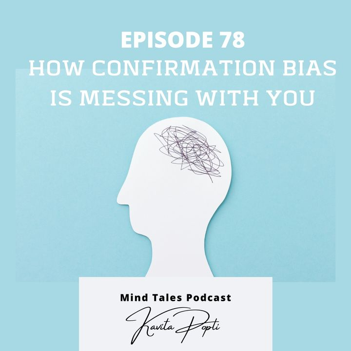 Episode 78 - How confirmation bias is messing with you
