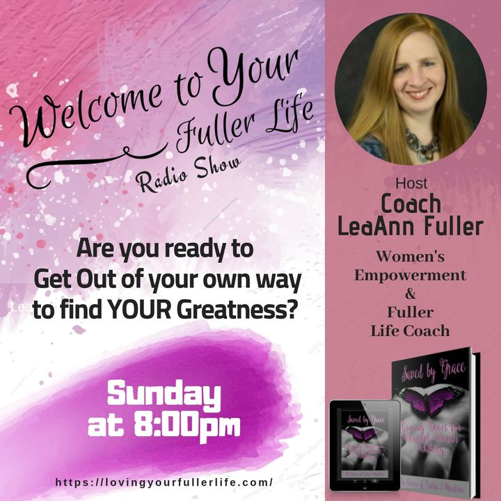 Welcome to your fuller Life with your Host LeaAnn Fuller