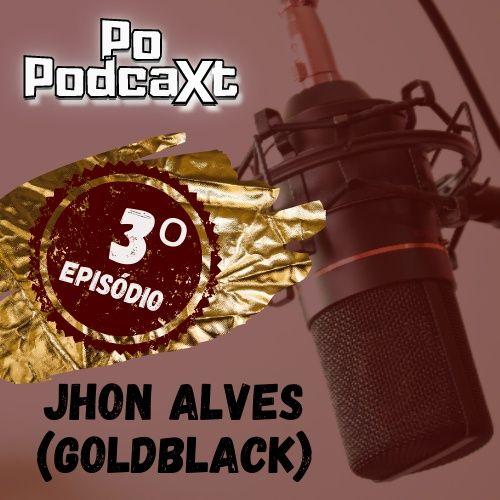 T01E03 - Jhon Alves (GoldBlack)