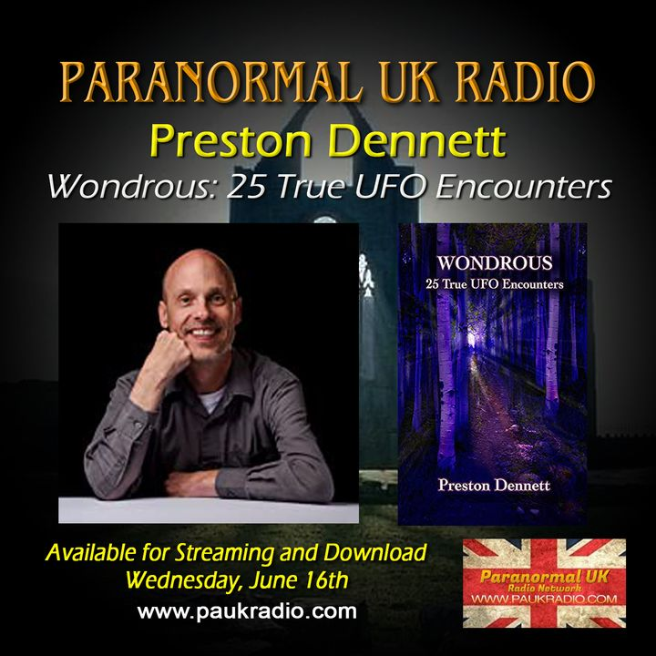 Paranormal UK Radio Show - Preston Dennett - Wondrous: 25 True UFO Encounters - 06/16/2021