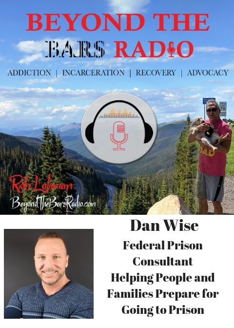 How Do You Prepare To Go To Prison?  Hear from Dan Wise the Federal Prison Consultant