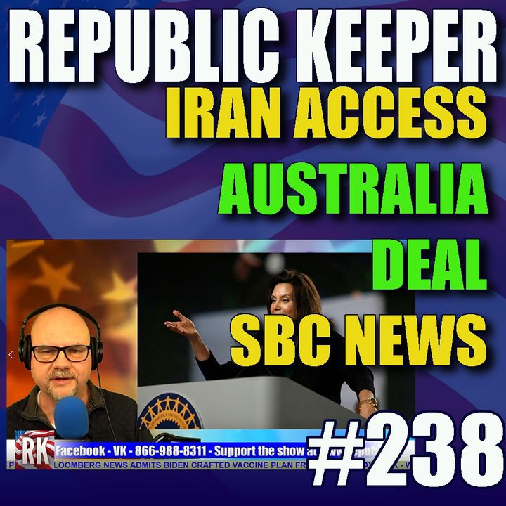 238 – SBC Ousts Churches-Iran Restricts Access-Australia Makes A Deal