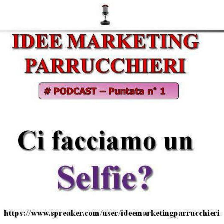Idee Marketing Parrucchieri - Podcast 1 - Ci facciamo un Selfie?