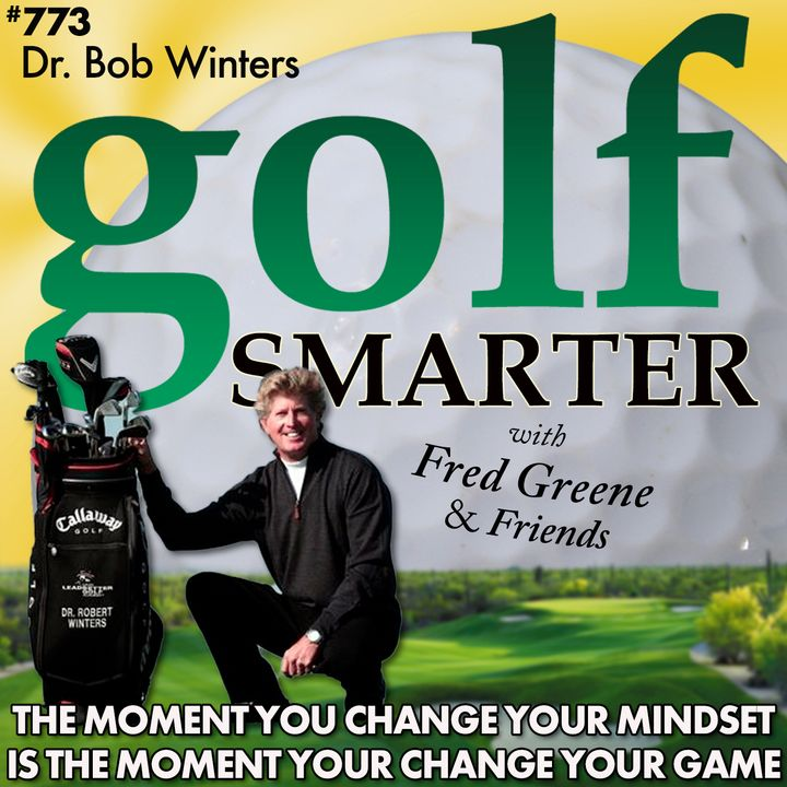The Moment You Change Your Mindset is the Moment You Change Your Golf Game! Featured guest: Dr. Robert K Winters