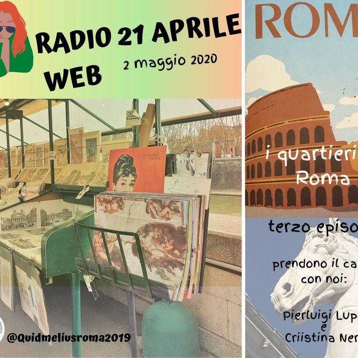 RADIO 21 APRILE WEB - EPISODIO 3 - I QUARTIERI DI ROMA