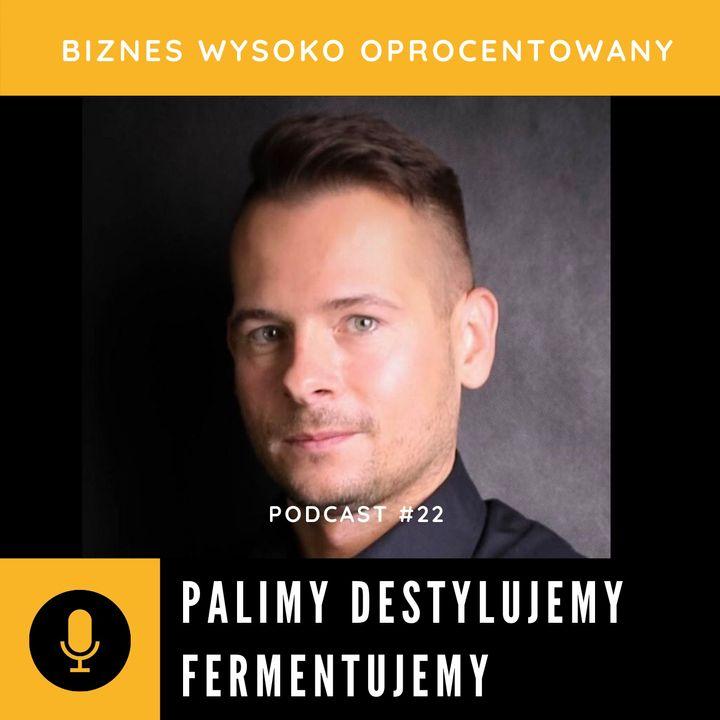 #22 PALIMY DESTYLUJEMY FERMENTUJEMY - Marcin Czarnecki