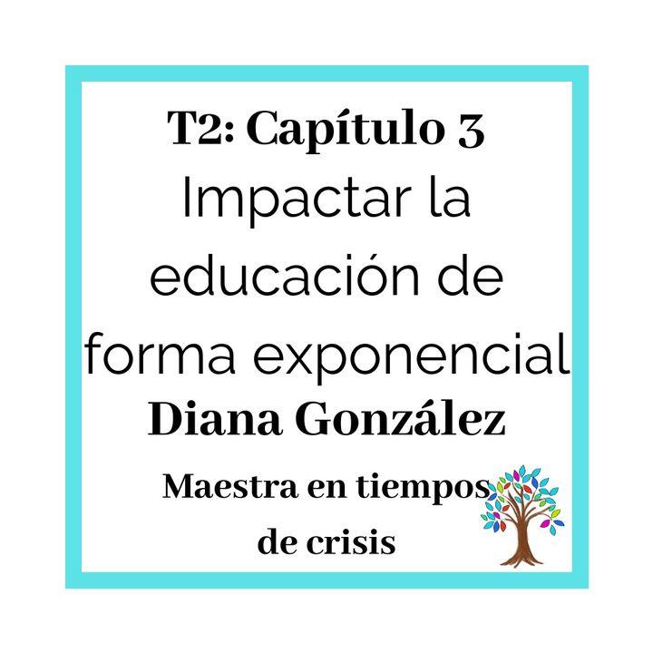 23(T2)_Diana METC: Impactar la educación de manera exponencial