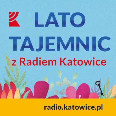 Lato tajemnic z Radiem Katowice – Tajemnice kultury cz. 2