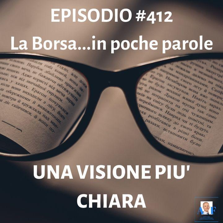 Episodio 412 La Borsa in poche parole - Una visione più chiara