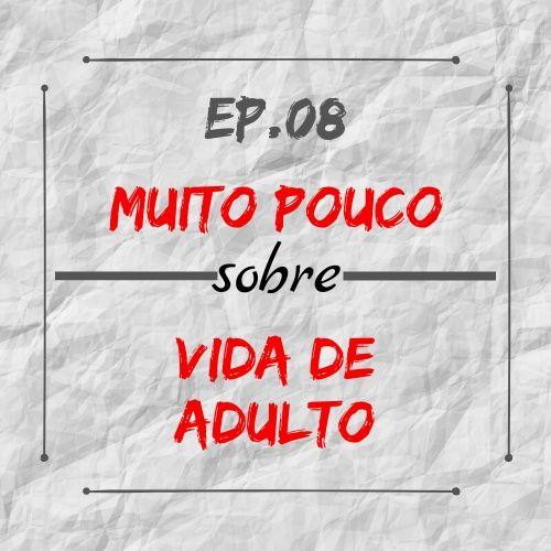 MPsobreMC-Ep08-Vida de Adulto