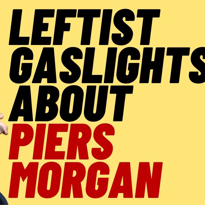 Leftist Gaslights Over Cancel Culture And Piers Morgan