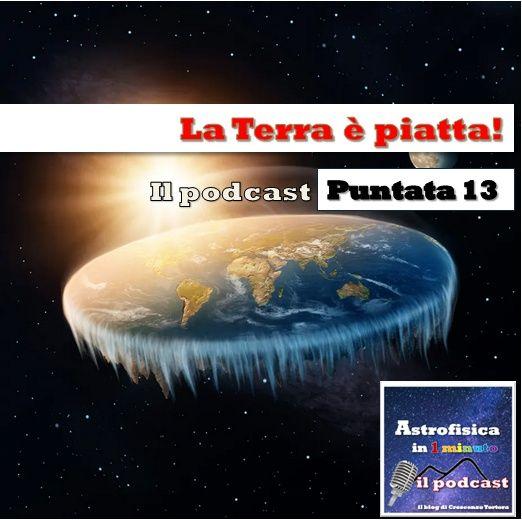 La Terra è piatta! - Puntata 13