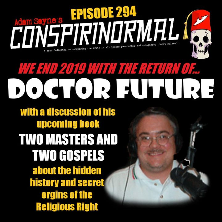 Conspirinormal Episode 294- Dr. Future 8 (Two Masters and Two Gospels Part 1)