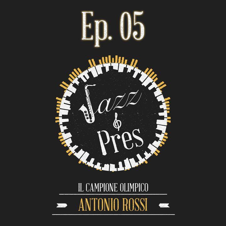 Jazz & Pres - Ep. 05 - Antonio Rossi, Campione Olimpico
