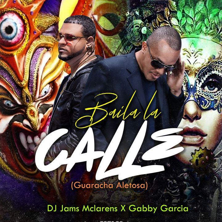 DJ Jams Mclarens X Gabby Garcia - Baila La Calle ( Aleteo, Zapateo, Guaracha)