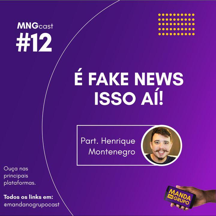 #12 - É fake news isso aí! (part. Henrique Montenegro)