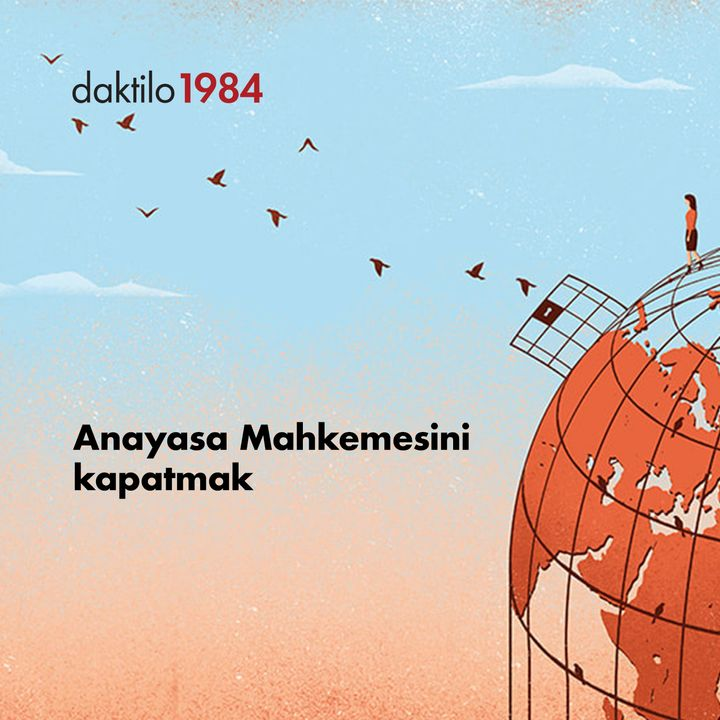 Anayasa Mahkemesini kapatmak   Nazlıcan Kanmaz & Barış Ertürk   Açık Toplum #25